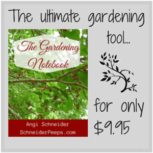 Get the ultimate gardening too, The Gardening Notebook, for only $9.95. SchneiderPeeps.com