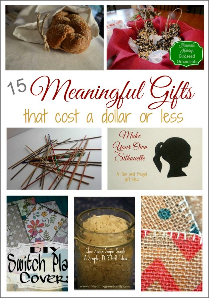 You don't have to spend a lot of money to give meaningful gifts. In fact,you can give meaningful gifts for a dollar or less. Here are 15 ideas to get you started.