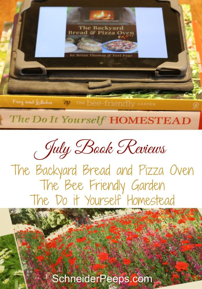 The July book reviews include the Backyard Pizza and Bread oven, The Do it Yourself Homestead and The Bee-Friendly Garden. All three of these books were really good. They've all given us direction in how to make our homestead more productive and sustainable.